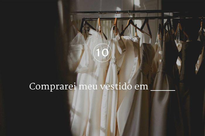10. Comprarei meu vestido em ___ 1