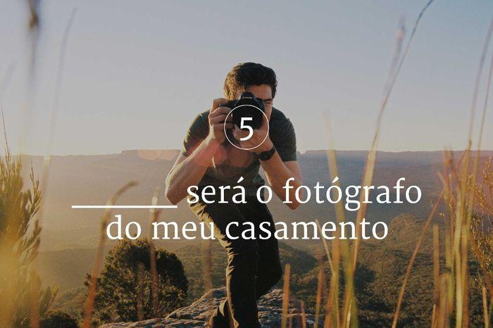 5. ___ será o fotógrafo do meu casamento 1